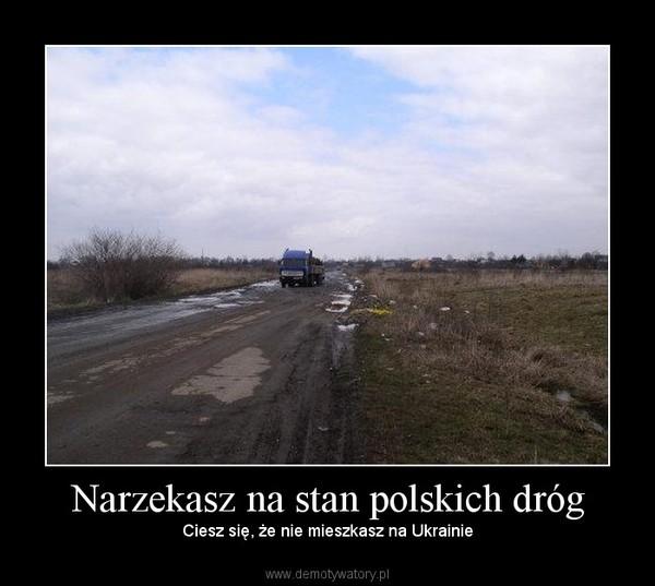 Narzekasz na stan polskich dróg – Ciesz się, że nie mieszkasz na Ukrainie