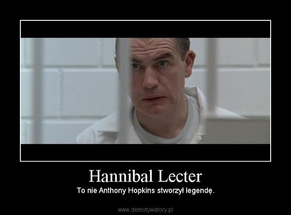 Hannibal Lecter – To nie Anthony Hopkins stworzył legendę.