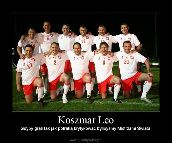 Koszmar Leo – Gdyby grali tak jak potrafią krytykować bylibyśmy Mistrzami Świata.