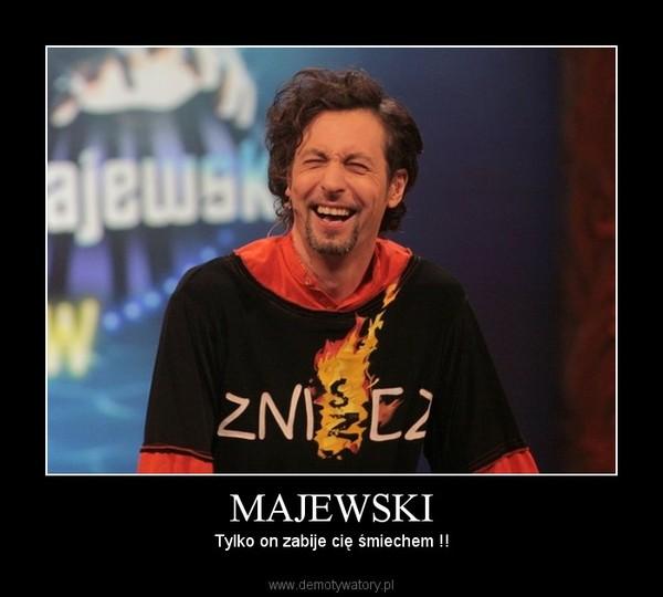 MAJEWSKI – Tylko on zabije cię śmiechem !!