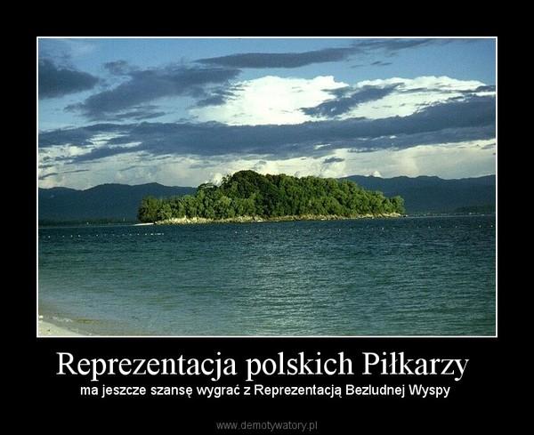 Reprezentacja polskich Piłkarzy  – ma jeszcze szansę wygrać z Reprezentacją Bezludnej Wyspy