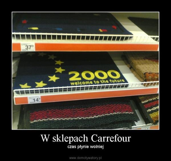 W sklepach Carrefour – czas płynie wolniej