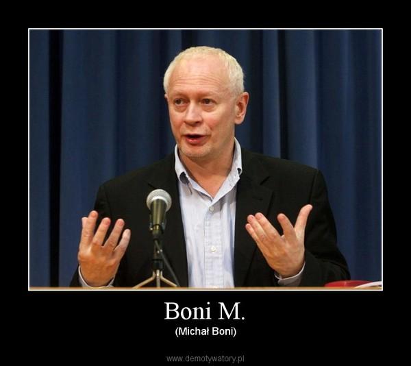 Boni M. – (Michał Boni)