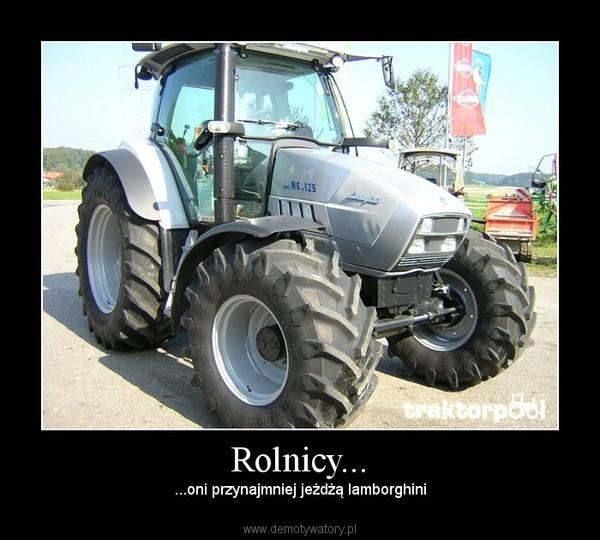 Rolnicy... – ...oni przynajmniej jeżdżą lamborghini