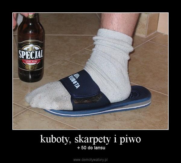 kuboty, skarpety i piwo –  + 50 do lansu