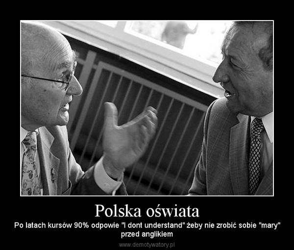 """Polska oświata – Po latach kursów 90% odpowie """"I dont understand"""" żeby nie zrobić sobie """"mary""""przed anglikiem"""