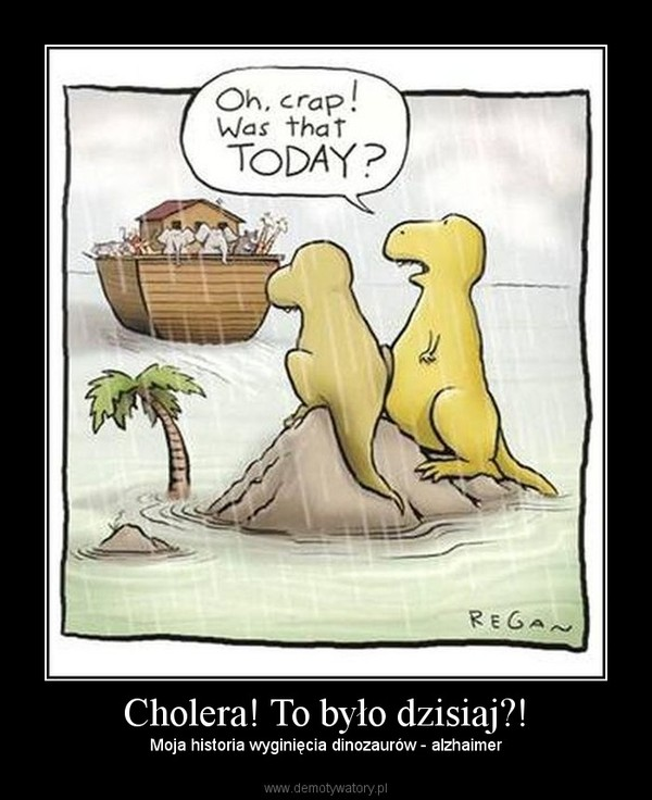 Cholera! To było dzisiaj?! – Moja historia wyginięcia dinozaurów - alzhaimer