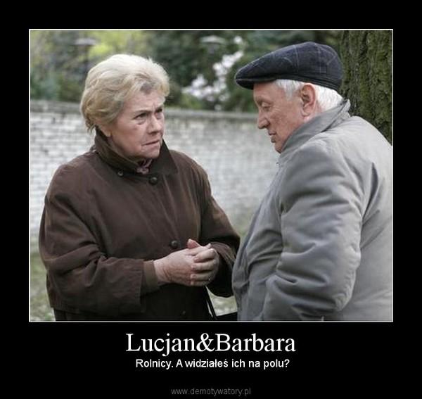 Lucjan&Barbara –  Rolnicy. A widziałeś ich na polu?