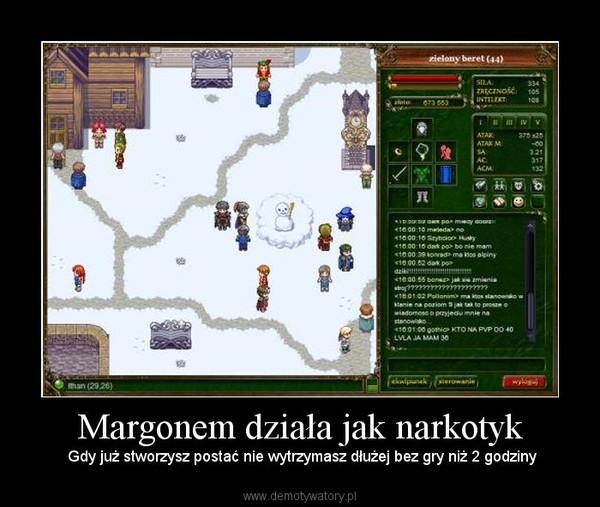 Margonem działa jak narkotyk –  Gdy już stworzysz postać nie wytrzymasz dłużej bez gry niż 2 godziny