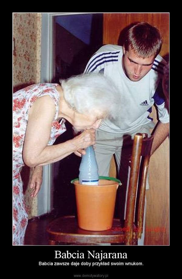 Babcia Najarana – Babcia zawsze daje doby przykład swoim wnukom.