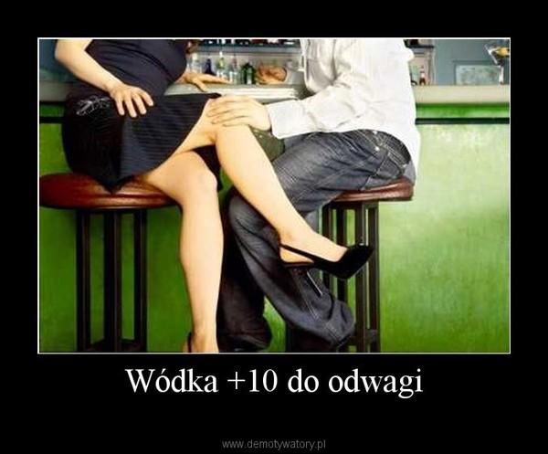 Wódka +10 do odwagi –