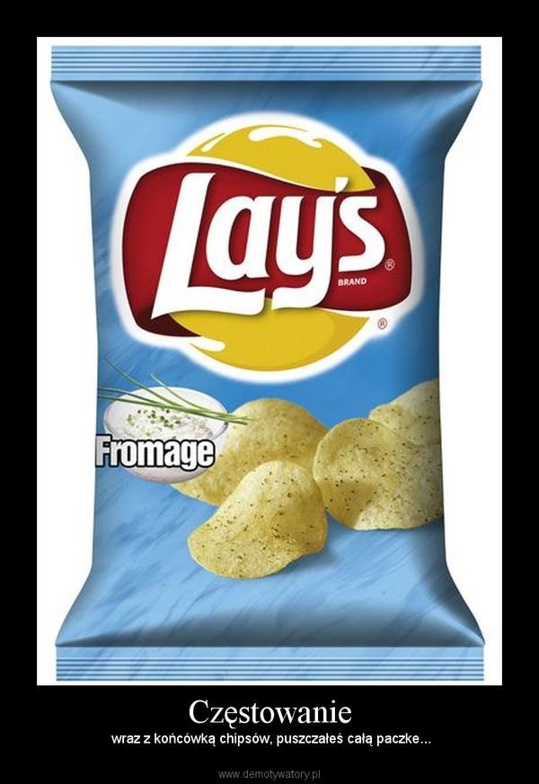 Częstowanie –  wraz z końcówką chipsów, puszczałeś całą paczke...