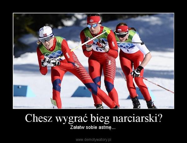 Chesz wygrać bieg narciarski? – Załatw sobie astmę...
