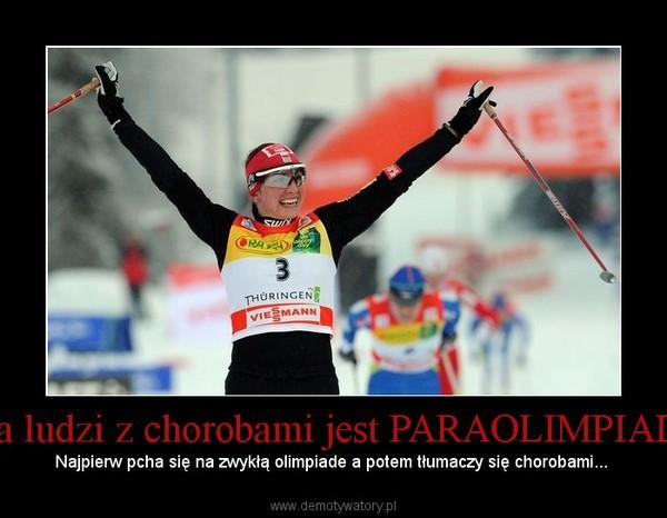 Dla ludzi z chorobami jest PARAOLIMPIADA – Najpierw pcha się na zwykłą olimpiade a potem tłumaczy się chorobami...