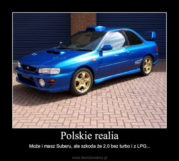 Polskie realia – Może i masz Subaru, ale szkoda że 2.0 bez turbo i z LPG...