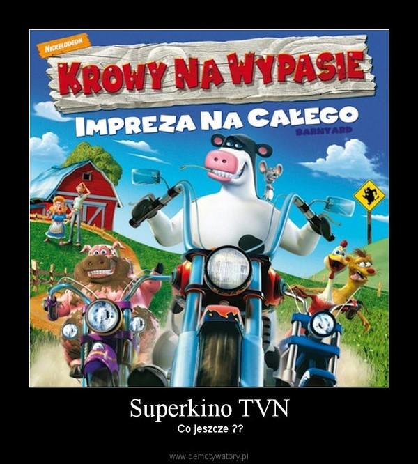 Superkino TVN –  Co jeszcze ??