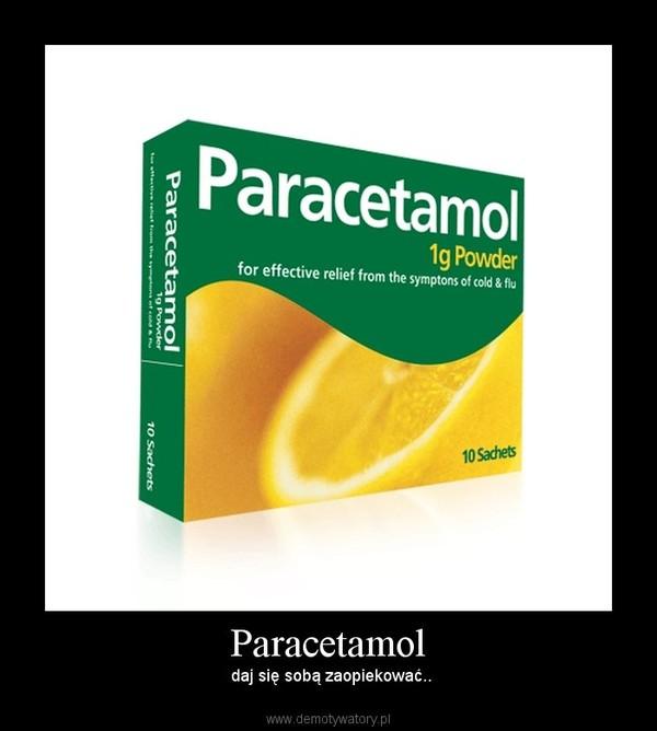 Paracetamol –  daj się sobą zaopiekować..