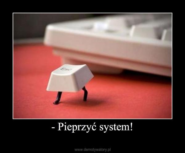 - Pieprzyć system! –