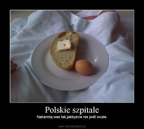 Polskie szpitale – Nakarmią was tak,jakbyście nie jedli wcale.
