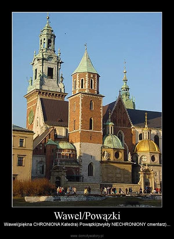 Wawel/Powązki – Wawel(piękna CHRONIONA Katedra) Powązki(zwykły NIECHRONIONY cmentarz)...