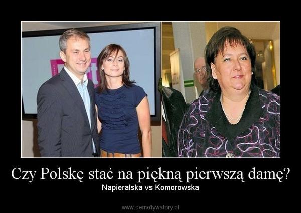 Czy Polskę stać na piękną pierwszą damę? –  Napieralska vs Komorowska