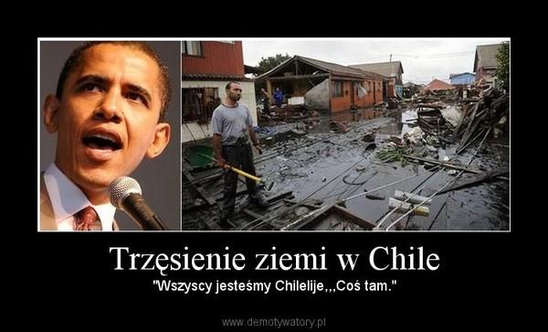 """Trzęsienie ziemi w Chile – """"Wszyscy jesteśmy Chilelije,,,Coś tam."""""""