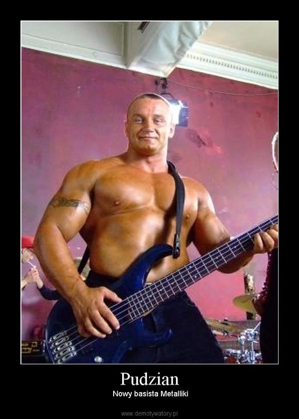 Pudzian –  Nowy basista Metalliki