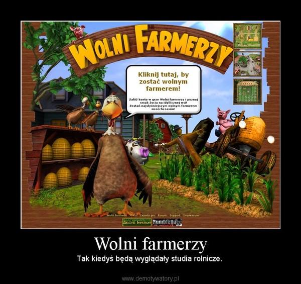 Wolni farmerzy – Tak kiedyś będą wyglądały studia rolnicze.