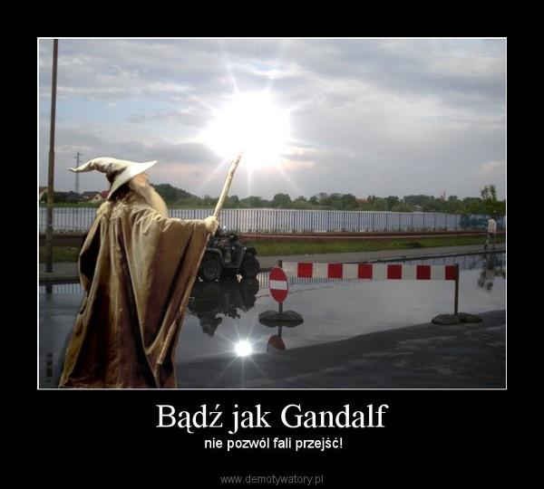 Bądź jak Gandalf –  nie pozwól fali przejść!