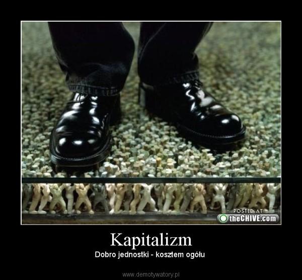Kapitalizm – Dobro jednostki - kosztem ogółu