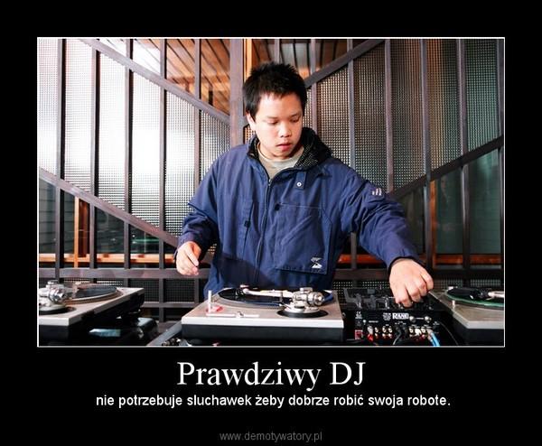 Prawdziwy DJ –  nie potrzebuje sluchawek żeby dobrze robić swoja robote.