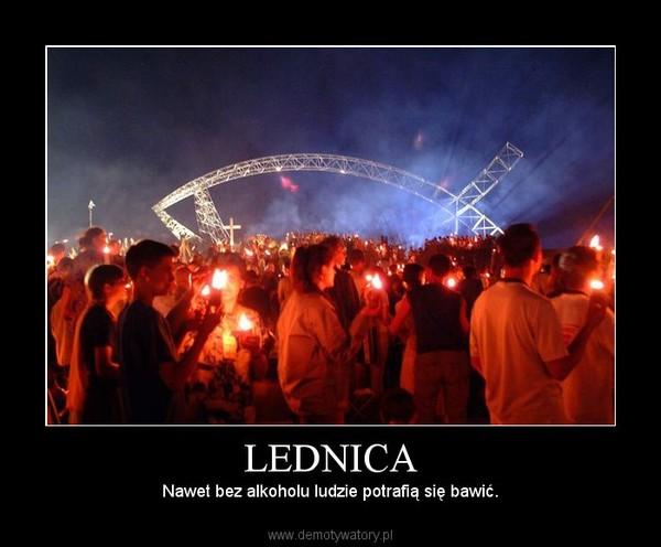 LEDNICA – Nawet bez alkoholu ludzie potrafią się bawić.