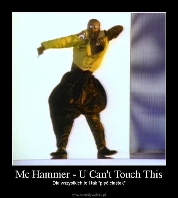 """Mc Hammer - U Can't Touch This – Dla wszystkich to i tak """"pięć ciastek"""""""