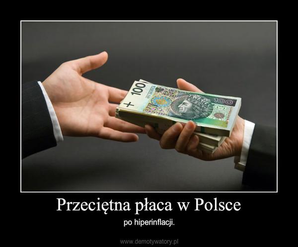 Przeciętna płaca w Polsce – po hiperinflacji.