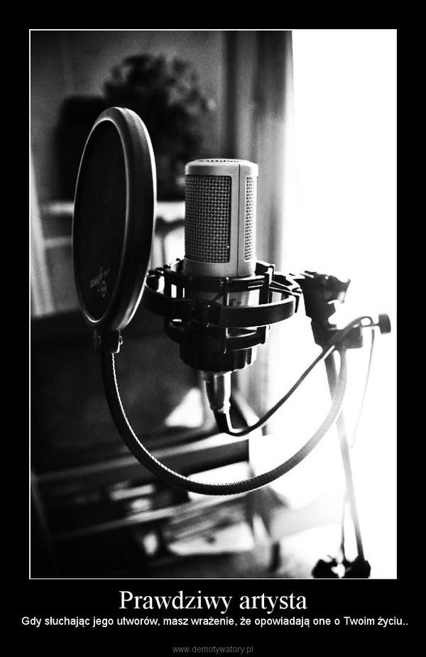 Prawdziwy artysta –  Gdy słuchając jego utworów, masz wrażenie, że opowiadają one o Twoim życiu..