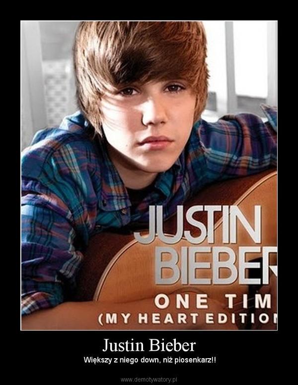 Justin Bieber –  Większy z niego down, niż piosenkarz!!