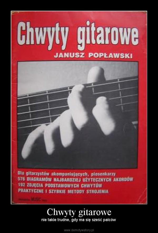 Chwyty gitarowe – nie takie trudne, gdy ma się sześć palców
