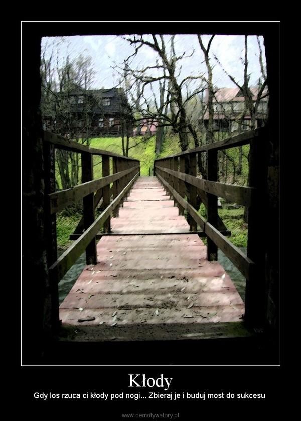 Kłody – Gdy los rzuca ci kłody pod nogi... Zbieraj je i buduj most do sukcesu