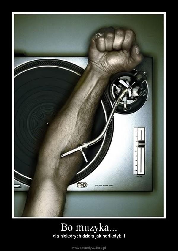 Bo muzyka... – dla niektórych działa jak nartkotyk. !