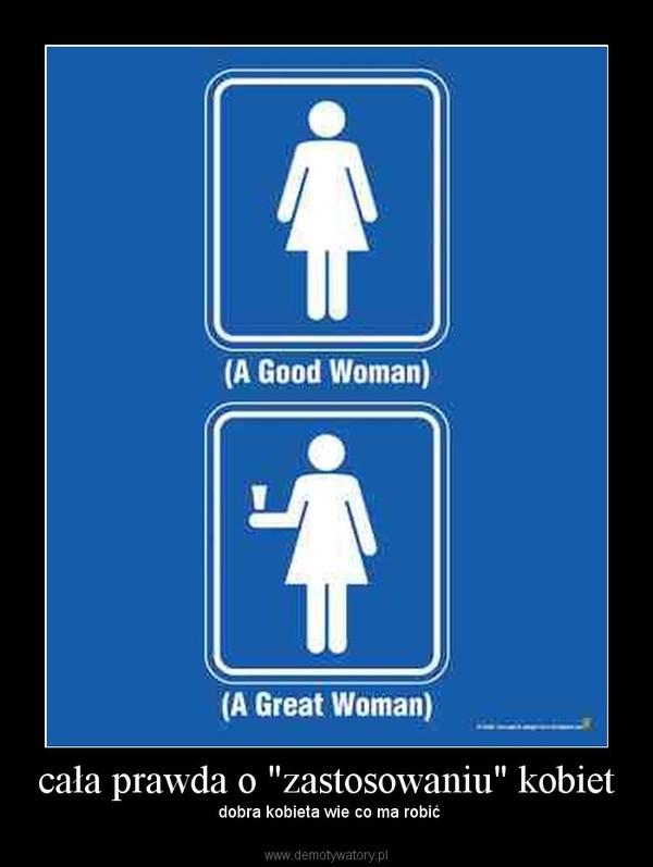 """cała prawda o """"zastosowaniu"""" kobiet –  dobra kobieta wie co ma robić"""