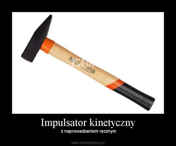 Impulsator kinetyczny –  z naprowadzaniem ręcznym