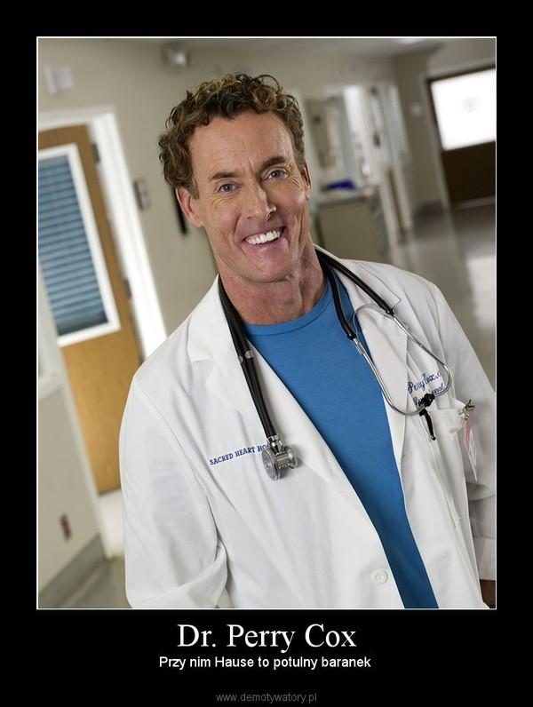 Dr. Perry Cox – Przy nim Hause to potulny baranek