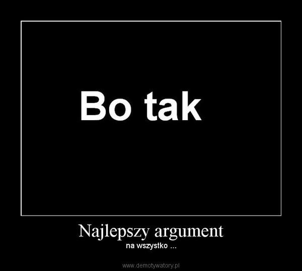 Najlepszy argument – na wszystko ...