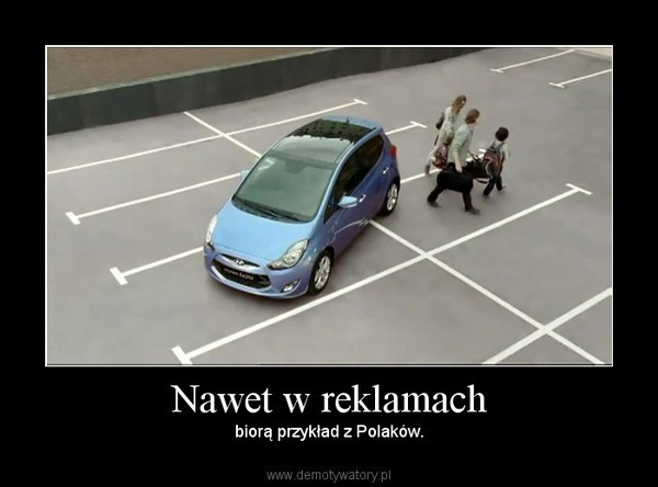Nawet w reklamach – biorą przykład z Polaków.
