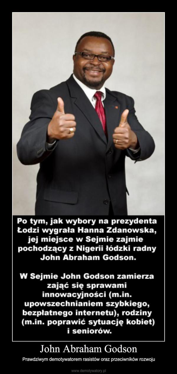 John Abraham Godson – Prawdziwym demotywatorem rasistów oraz przeciwników rozwoju