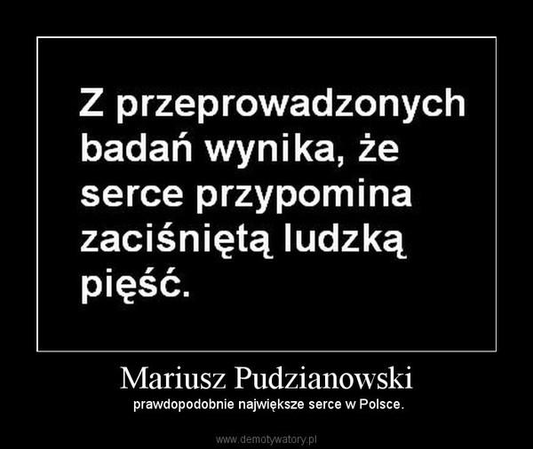 Mariusz Pudzianowski –  prawdopodobnie największe serce w Polsce.