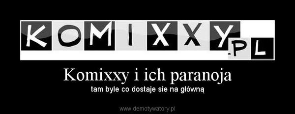 Komixxy i ich paranoja –  tam byle co dostaje sie na główną