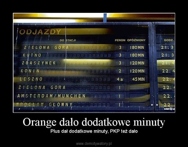 Orange dało dodatkowe minuty – Plus dał dodatkowe minuty, PKP też dało