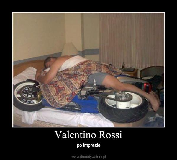 Valentino Rossi – po imprezie