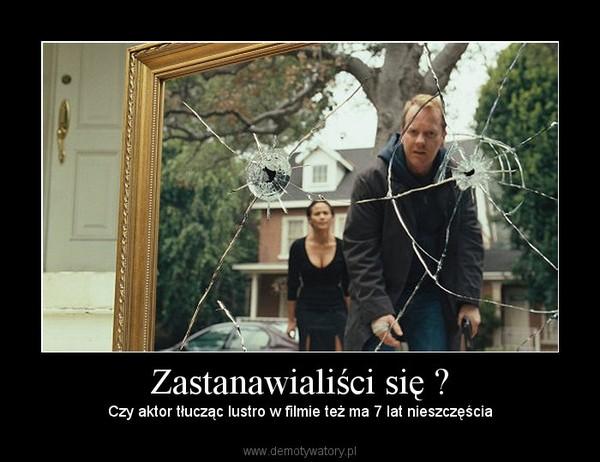 Zastanawialiści się ? – Czy aktor tłucząc lustro w filmie też ma 7 lat nieszczęścia